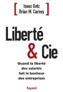 Livres Couvertures de Liberté & Cie : Quand la liberté des salariés fait le bonheur des entreprises (Documents)