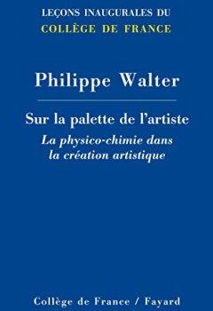 Livres Couvertures de Sur la palette de l'artiste : la physico-chimie dans la création artistique