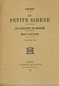 Livres Couvertures de La petite sirene. le sanglier de bronze. jean balourd