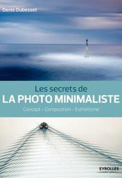 Livres Couvertures de Les secrets de la photo minimaliste : Concept, composition, esthétisme