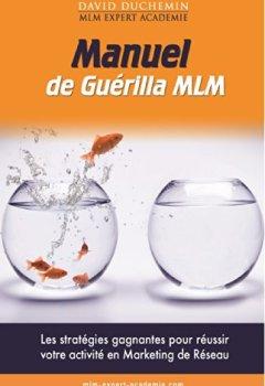 Livres Couvertures de Manuel de Guerilla MLM: Les stratégies garanties pour réussir votre activité en marketing de réseau - MLM Expert Académie