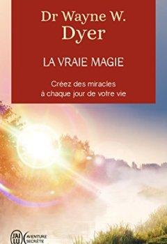 Livres Couvertures de La vraie magie : Créez des miracles à chaque jour de votre vie