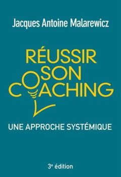 Livres Couvertures de Réussir son coaching 3e édition : Une approche systémique