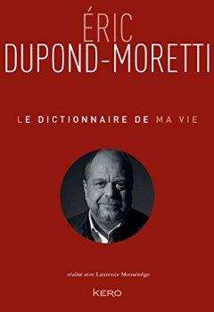 Livres Couvertures de Le Dictionnaire de ma vie - Eric Dupond-Moretti