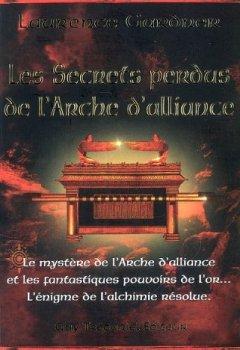 Livres Couvertures de Les secrets perdus de l'Arche d'alliance : Le mystère de l'Arche d'alliance et les fantastiques pouvoirs de l'or... L'énigme de l'alchimie résolue