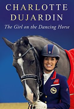 Livres Couvertures de The Girl on the Dancing Horse: Charlotte Dujardin and Valegro