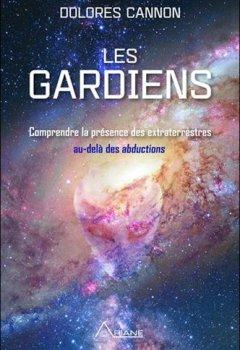 Livres Couvertures de Les gardiens - Comprendre la présence des extraterrestres au-delà des abductions