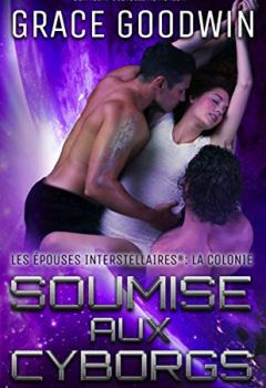 Livres Couvertures de Soumise aux Cyborgs (Les Épouses Interstellaires: la Colonie t. 1)