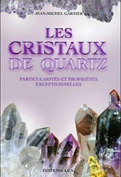 Livres Couvertures de Les Cristaux de quartz - Particularités et propriétés exceptionnelles