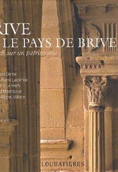 Livres Couvertures de BRIVE ET LE PAYS DE BRIVE (REGARDS SUR UN PATRIMOINE)