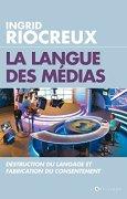 Livres Couvertures de La Langue des médias : Destruction du langage et fabrication du consentement