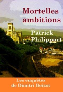 Livres Couvertures de Mortelles ambitions (Les enquêtes de Dimitri Boizot t. 1)