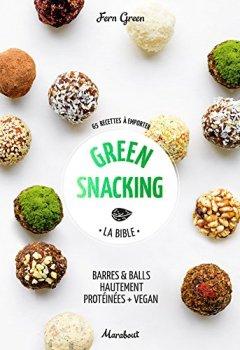 Livres Couvertures de Green snacking: Barres et balls hautement protéinées + vegan