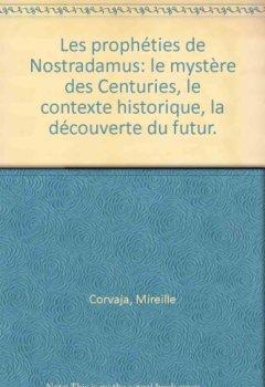 Livres Couvertures de Les prophéties de Nostradamus: le mystère des Centuries, le contexte historique, la découverte du futur.