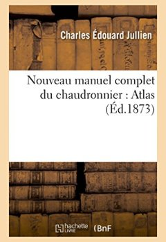 Livres Couvertures de Nouveau manuel complet du chaudronnier : Atlas: comprenant les opérations et l'outillage de la petite et de la grosse chaudronnerie