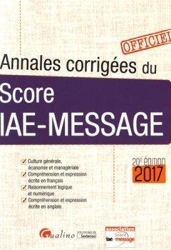 Livres Couvertures de Annales corrigées du Score IAE-Message 2017, 20ème Ed.