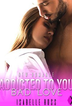 Livres Couvertures de Addicted To You / Bad Love: (New Romance)