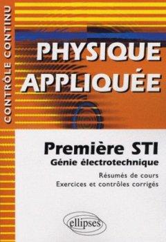 Livres Couvertures de Physique Appliquée : Première STI Génie Electrotechnique - Résumés de cours, Exercices et contrôles corrigés