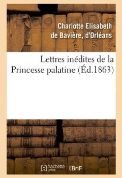 Livres Couvertures de Lettres inédites de la Princesse palatine (Éd.1863)