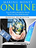 Making Money Online: Earn ,000 to ,000 Per Month With Less Than 0 Invested