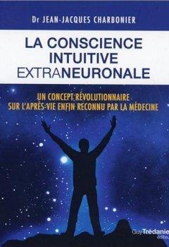 Livres Couvertures de La conscience intuitive extraneuronale : Un concept révolutionnaire désormais reconnu par la médecine