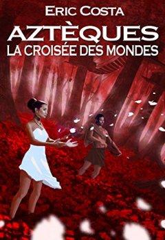 Livres Couvertures de La Croisée des Mondes (Aztèques t. 3)