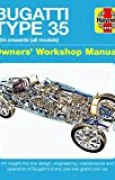 Haynes Bugatti Type 35 Owners' Workshop Manual: 1924 Onwards All Models - An Insight into the Design, Engineering, Maintenance and Operation of Bugatti's Iconic Pre-war Grand Prix Car