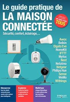 Livres Couvertures de Le guide pratique de la maison connectée: Sécurité, confort, éclairage