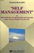 Self management ou 100 methodes d'organisation personnelle pour ne pas m'aigrir au travail