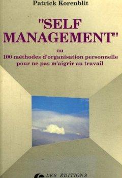 Livres Couvertures de Self management ou 100 methodes d'organisation personnelle pour ne pas m'aigrir au travail