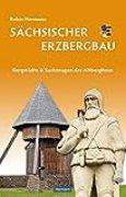 Sächsischer Erzbergbau - Bergstädte & Sachzeugen des Altbergbaus