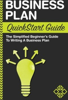 Livres Couvertures de Business Plan: QuickStart Guide - The Simplified Beginner's Guide to Writing a Business Plan by ClydeBank Business (2016-04-08)