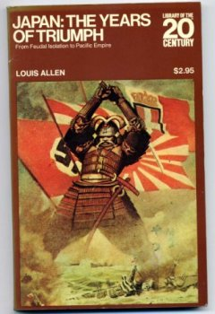 Japan: The Years of Triumph From Feudal Isolation to Pacific Empire (Library of the 20th Century) by Louis Allen (1971-08-05) de Indie Author