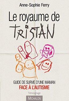Livres Couvertures de Le Royaume de Tristan: Guide de survie d'une maman face à l'autisme