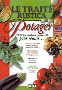 Livres Couvertures de Le traité Rustica du potager : Toutes les méthodes naturelles pour réussir.