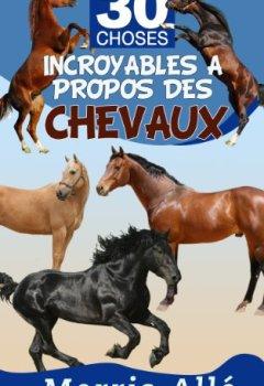 Livres Couvertures de Livre pour enfant: 30 choses incroyables à propos des chevaux