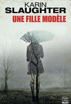 Livres Couvertures de Une fille modèle : le nouveau thriller de Karin Slaughter (HarperCollins Noir)