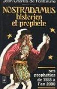 Nostradamus, historien et prophète : Les prophéties de 1555 à l'an 2000
