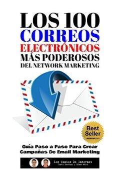Portada del libro deLos 100 Correos Electrónicos Más Poderosos Del Network Marketing: Guía Paso a Paso Para Crear Campañas De Email Marketing