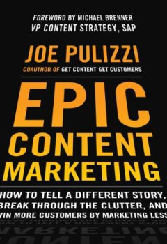 Livres Couvertures de Epic Content Marketing: How to Tell a Different Story, Break through the Clutter, and Win More Customers by Marketing Less
