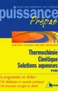 Livres Couvertures de Thermochimie, cinétique, solutions aqueuses : Classes préparatoires, premier cycle universitaire, PCSI