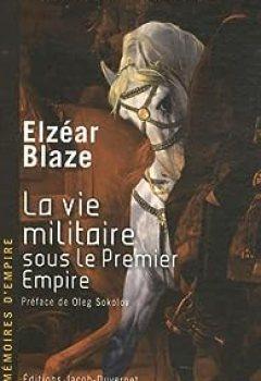 Mémoires D'empire, Tome 2 : La Vie Militaire Sous Le Premier Empire