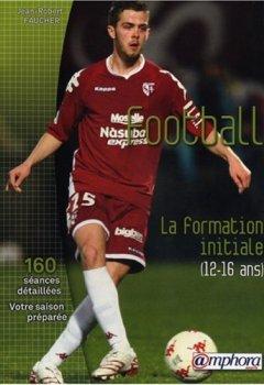 Livres Couvertures de Football - la Formation Initiale (12-16 Ans) 150 Seances Detaillees, Votre Saison Preparee