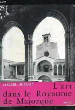 Livres Couvertures de Marcel Durliat. L'Art dans le royaume de Majorque : Les débuts de l'art gothique en Roussillon, en Cerdagne et aux Baléares