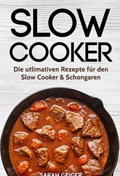 Buchdeckel von Slow Cooker: Die utlimativen Rezepte für den Slow Cooker & Schongaren