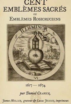 Livres Couvertures de Cent Emblèmes Rosicruciens de la Société de Jésus de la Vraie Rose-Croix ou Cent Emblèmes Sacrés (Collectanea Rosicruciana)
