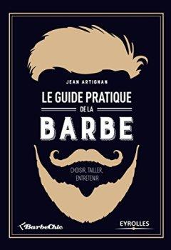 Livres Couvertures de Le guide pratique de la barbe. Choisir, tailler, entretenir.