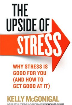 Livres Couvertures de The Upside of Stress: Why stress is good for you (and how to get good at it)