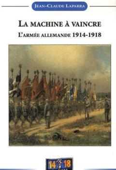 Livres Couvertures de La machine à vaincre : De l'espoir à la désillusion, Histoire de l'armée allemande 1914-1918