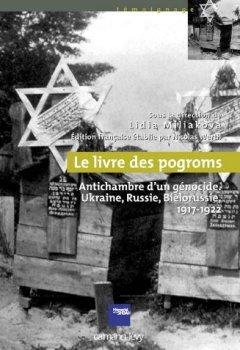 Livres Couvertures de Le Livre des pogroms : Antichambre d'un génocide, Ukraine, Russie, Biélorussie, 1917-1922 (Mémorial de la Shoah)